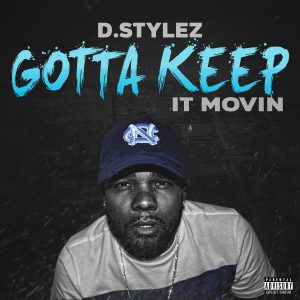 Cover For D. Stylez Gotta Keep It Moving. D. Stylez is wearing a Blue North Carolina Tarheels hat and a white tee.